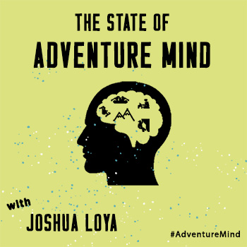 "Text reads ""State of Adventure Mind with Joshua Loya"" with the Adventure Mind head logo on a lime green background."